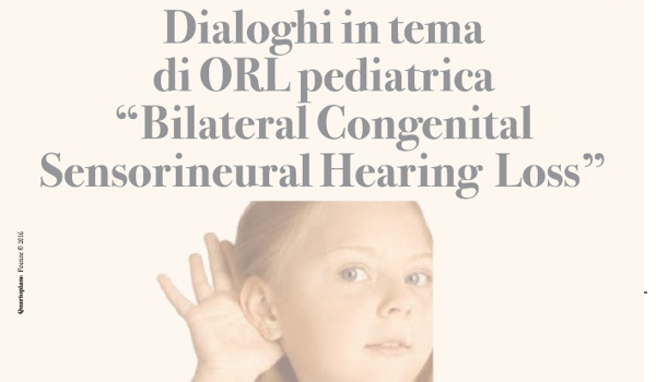 "Dialoghi in tema di ORL pediatrica: ""Bilateral Congenital Sensorineural Hearing Loss"""